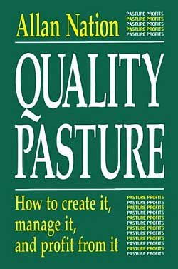 Quality Pasture: how to create it, manage it, and profit from it (on Amazon.com)