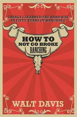 How to Not go Broke Ranching, by Walt Davis, on Amazon.com